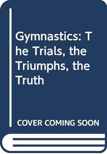 9780606134545: Gymnastics: The Trials, the Triumphs, the Truth