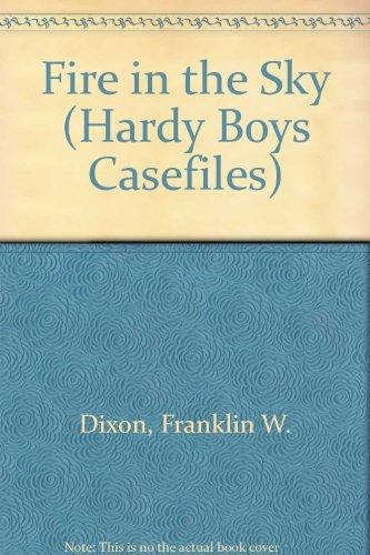 Fire in the Sky (Hardy Boys Casefiles): Franklin W. Dixon