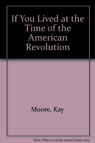 If You Lived at the Time of the American Revolution (9780606135146) by Moore, Kay