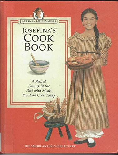 9780606135429: Josefina's Cook Book: A Peek at Dining in the Past With Meals You Can Cook Today (American Girl Collection)