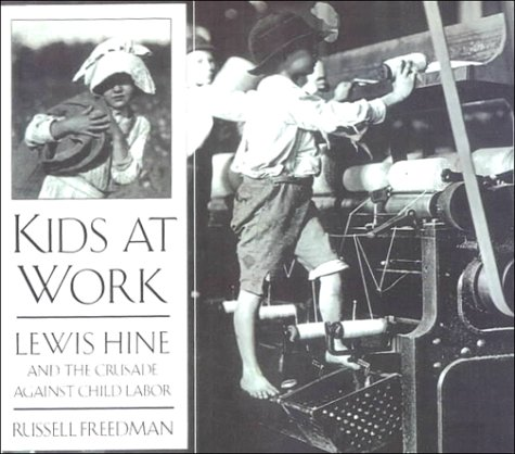 Kids at Work: Lewis Hine and the Crusade Against Child Labor: Freedman, Russell