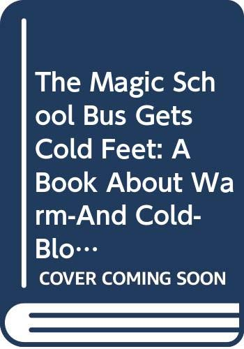 9780606135894: The Magic School Bus Gets Cold Feet: A Book About Warm-And Cold-Blooded Animals
