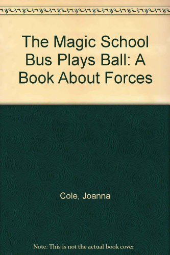 The Magic School Bus Plays Ball: A Book About Forces: Joanna Cole