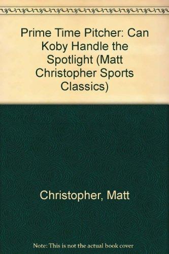9780606137225: Prime Time Pitcher: Can Koby Handle the Spotlight (Matt Christopher Sports Classics)