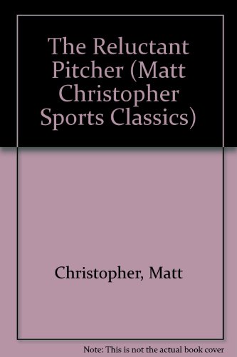 The Reluctant Pitcher: Matt Christopher