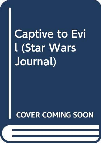 9780606138086: Captive to Evil (Star Wars Journal)