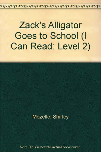 Zack's Alligator Goes to School (I Can Read: Level 2) (0606139427) by Shirley Mozelle