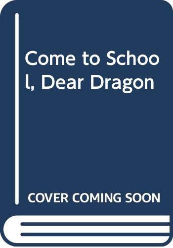 9780606140188: Come to School, Dear Dragon