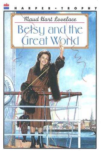 Betsy and the Great World: Lovelace, Maud Hart
