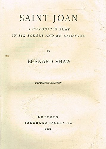 Saint Joan: a chronicle play in six scenes and an epilogue: George] Bernard Shaw
