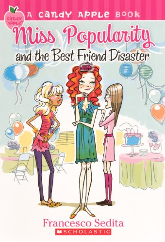 Miss Popularity And The Best Friend Disaster (Turtleback School & Library Binding Edition) (Candy Apple Books) (0606153055) by Francesco Sedita