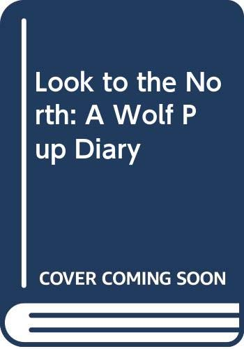 9780606156202: Look to the North: A Wolf Pup Diary