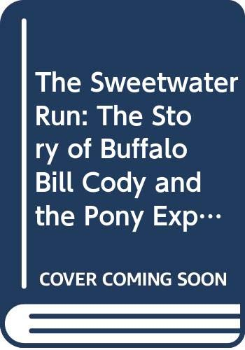 9780606157292: The Sweetwater Run: The Story of Buffalo Bill Cody and the Pony Express