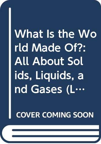 9780606157612: What Is the World Made Of?: All About Solids, Liquids, and Gases