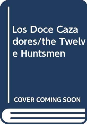 Los Doce Cazadores/the Twelve Huntsmen (Spanish Edition) (9780606160131) by Jacob Grimm; Wilhelm Grimm