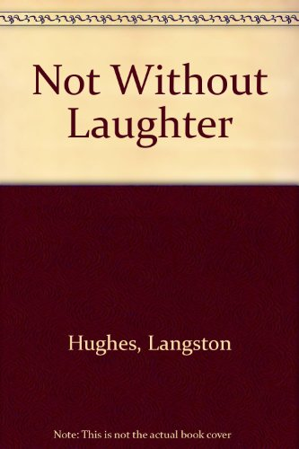 not without laughter Not without laughter langston hughes langston hughes langston hughes was an american poet, novelist, and playwright whose african-american themes made him a primary contributor to the harlem renaissance (1920s.
