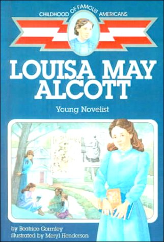 Louisa May Alcott: Young Novelists (Childhood of Famous Americans): Gormley, Beatrice