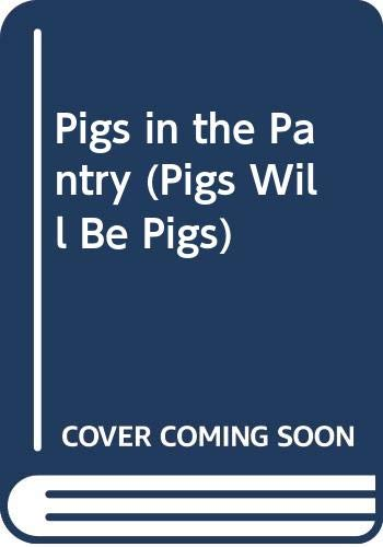 9780606163293: Pigs in the Pantry (Pigs Will Be Pigs)