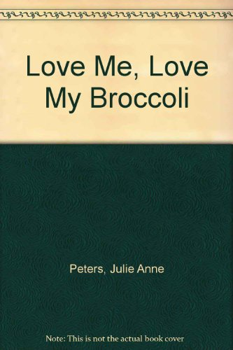 9780606163514: Love Me, Love My Broccoli