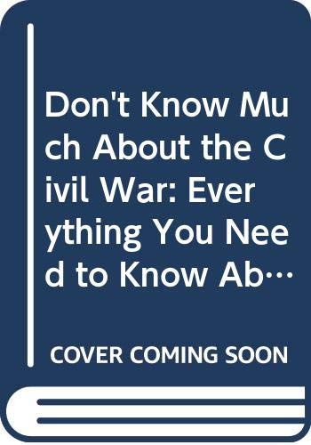9780606163668: Don't Know Much About the Civil War: Everything You Need to Know About America's Greatest Conflict but Never Learned