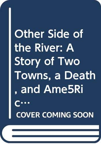 9780606163842: Other Side of the River: A Story of Two Towns, a Death, and Ame5Rica's Dilemma
