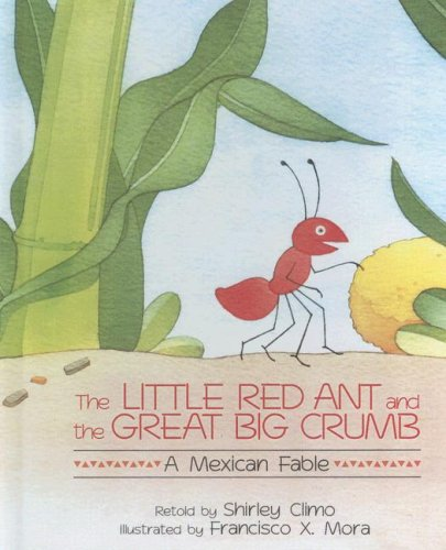 9780606164245: The Little Red Ant and the Great Big Crumb: A Mexican Fable