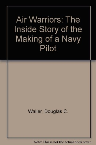 9780606164580: Air Warriors: The Inside Story of the Making of a Navy Pilot