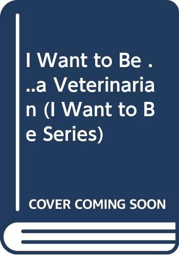 9780606165235: I Want to Be .a Veterinarian (I Want to Be Series)