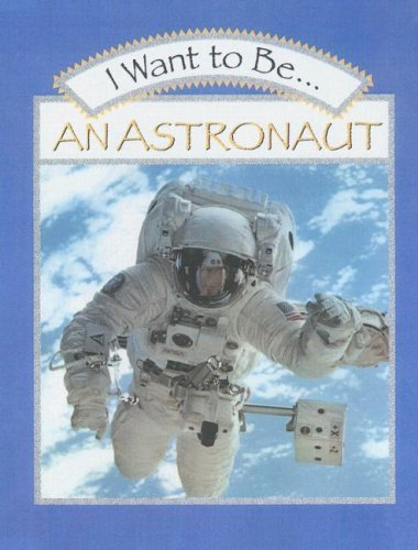 9780606165242: I Want to Be ...an Astronaut (I Want to Be Series)
