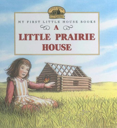 9780606166874: A Little Prairie House (My First Little House Books)