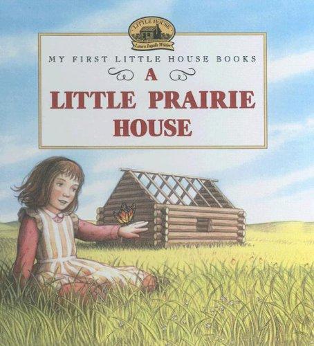 9780606166874: A Little Prairie House (My First Little House Books)