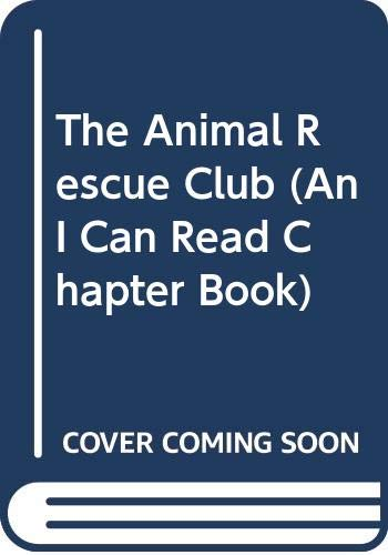 9780606166942: The Animal Rescue Club (An I Can Read Chapter Book)