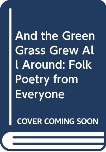 9780606167048: And the Green Grass Grew All Around: Folk Poetry from Everyone