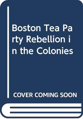 9780606168700: Boston Tea Party Rebellion in the Colonies