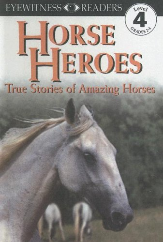 9780606169868: Horse Heroes: True Stories of Amazing Horses (Eyewitness Readers, Level 4, Grades 2-4)