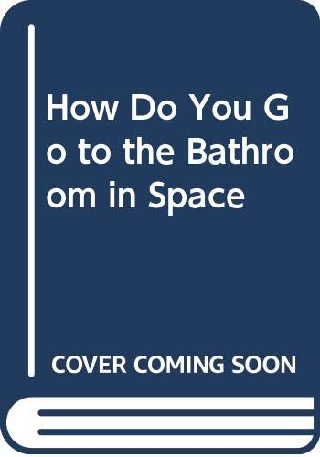 9780606170437: How Do You Go to the Bathroom in Space