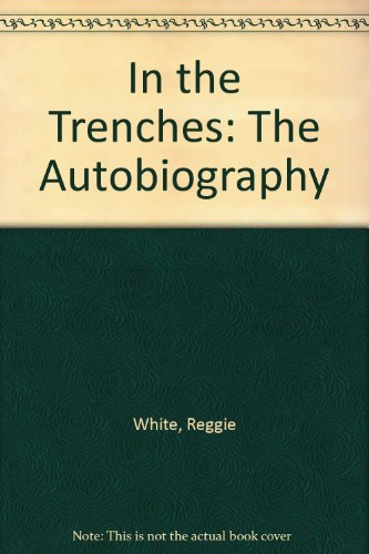 In the Trenches: The Autobiography (0606171061) by White, Reggie