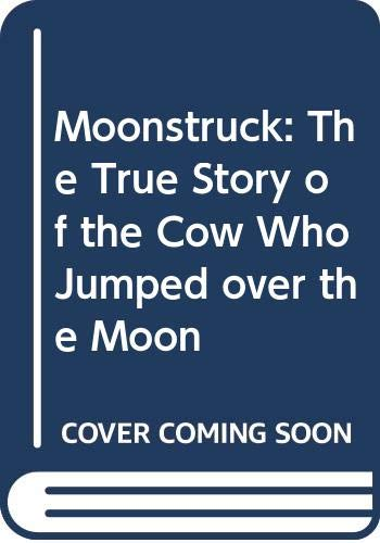 9780606171694: Moonstruck: The True Story of the Cow Who Jumped over the Moon