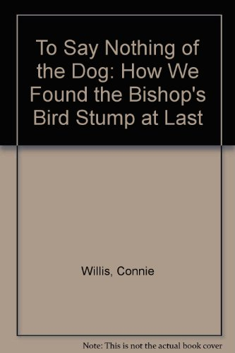 9780606173292: To Say Nothing of the Dog: How We Found the Bishop's Bird Stump at Last