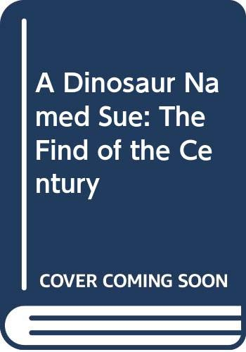 9780606175395: A Dinosaur Named Sue: The Find of the Century