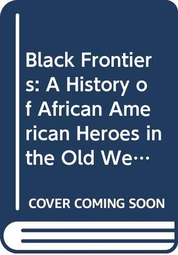 9780606179140: Black Frontiers: A History of African American Heroes in the Old West