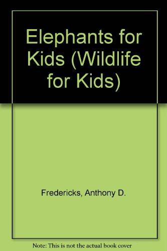 Elephants for Kids (Wildlife for Kids): Fredericks, Anthony D.