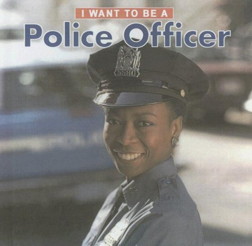 9780606181396: I Want to Be a Police Officer