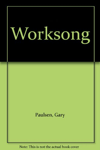 Worksong (0606181997) by Gary Paulsen