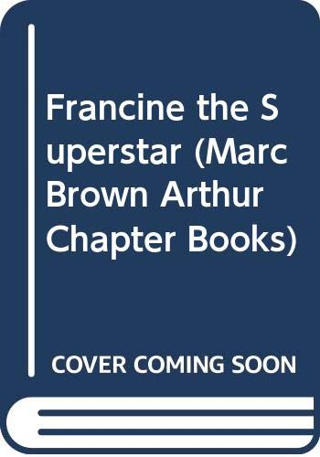 Francine the Superstar (Arthur Chapter Book, 22) (0606182535) by Brown, Marc Tolon