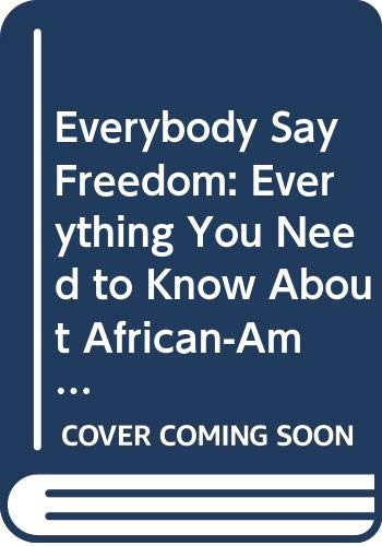 9780606183611: Everybody Say Freedom: Everything You Need to Know About African-American History