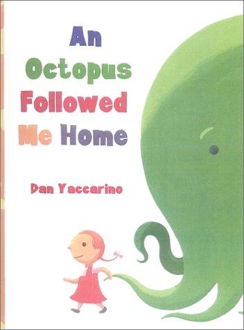 An Octopus Followed Me Home (0606184384) by Dan Yaccarino