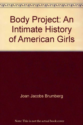 9780606187367: Body Project: An Intimate History of American Girls