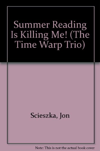 Summer Reading Is Killing Me! (The Time Warp Trio) (0606188487) by Scieszka, Jon