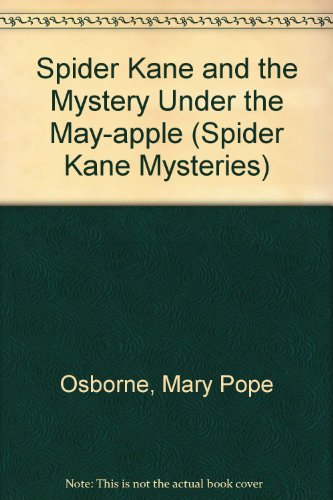 Spider Kane and the Mystery Under the May-apple (Spider Kane Mysteries): Osborne, Mary Pope